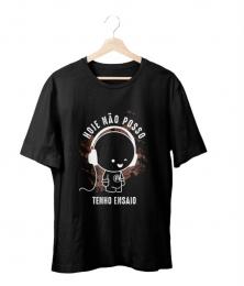 Camiseta HOJE NAO POSSO TENHO ENSAIO - NEW