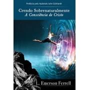 Crendo Sobrenaturalmente `A Consciência de Cristo`