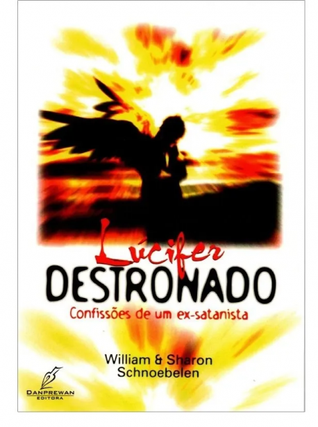 Lúcifer Destronado - Confissões de um Ex-Satanista