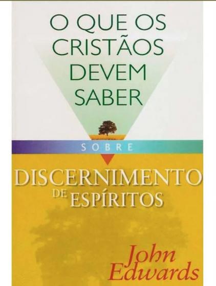 O Que Os Cristãos Devem Saber Sobre Discernimento Espíritos