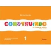 CONSTRUINDO NA EDUCAÇÃO INFANTIL - VOL. 1