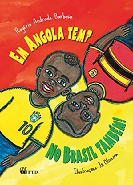 Em Angola tem? No Brasil também!