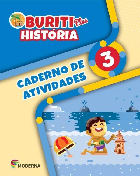 Projeto Buriti - História PLUS - CADERNO DE ATIVIDADES - 3º ano - 1ª edição