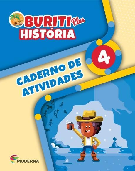Projeto Buriti - História PLUS - CADERNO DE ATIVIDADES - 4º ano - 1ª edição