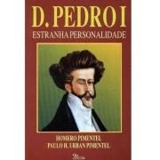 D. Pedro I Estranha Personalidade