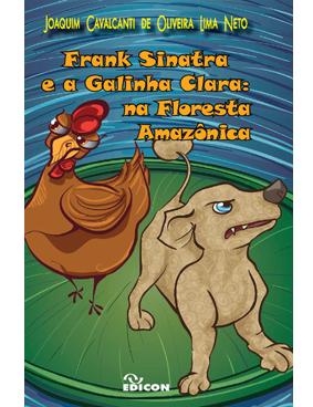 Frank Sinatra e a Galinha Clara: na Floresta Amazônica