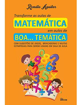 Transforme as aulas de matemática  em aulas de boa... temática