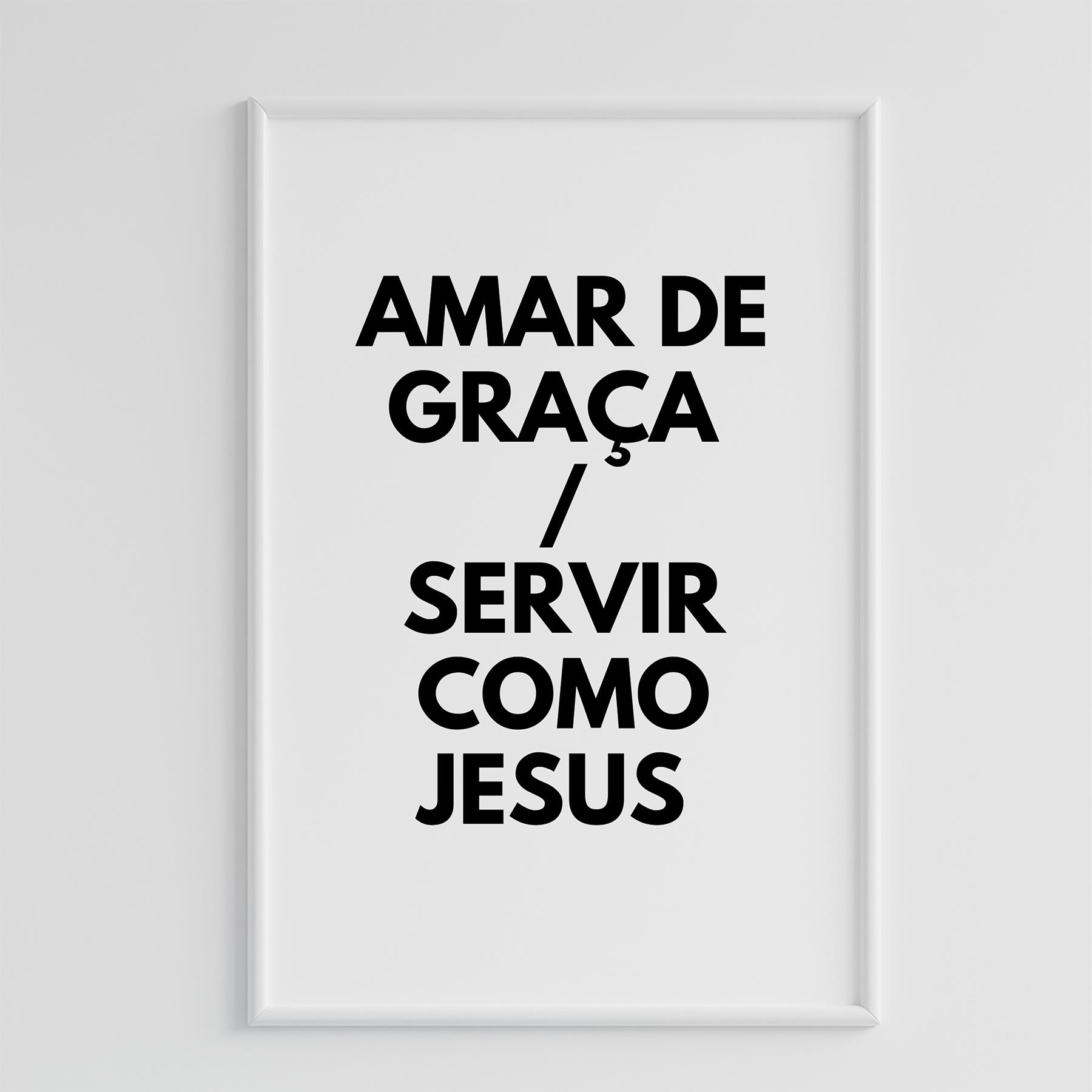 QUADRO AMAR DE GRAÇA / SERVIR COMO JESUS