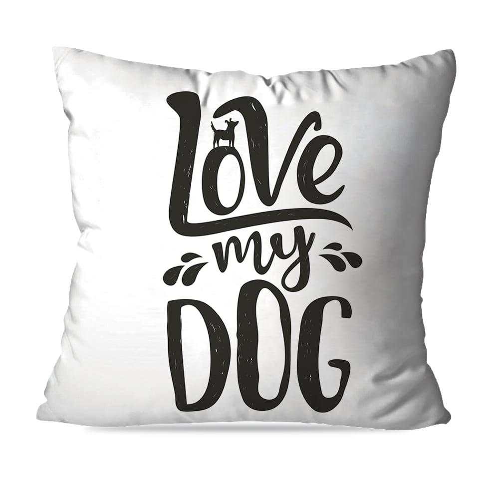ALMOFADA OU CAPA  LOVE MY DOG IV