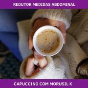 CAPUCCINO COM MORUSIL K - REDUTOR DE MEDIDAS ABDOMINAL