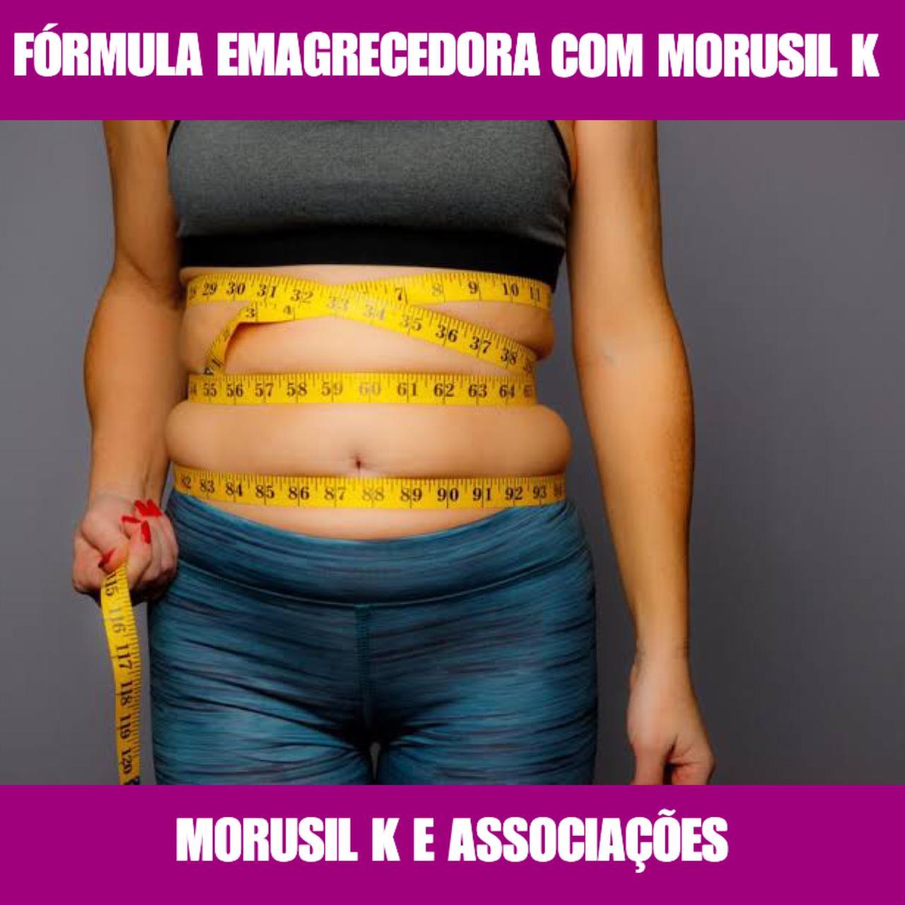 FÓRMULA EMAGRECEDORA COM MORUSIL K