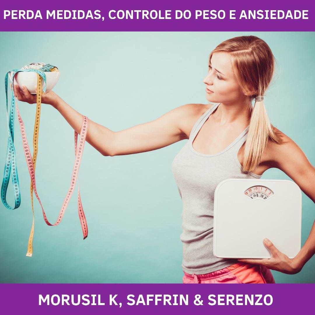 MORUSIL K, SAFFRIN & SERENZO - PERDA DE MEDIDAS, CONTROLE DO PESO E ANSIEDADE