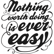 Adesivo de Parede Nothing Worth Doing is Ever Easy