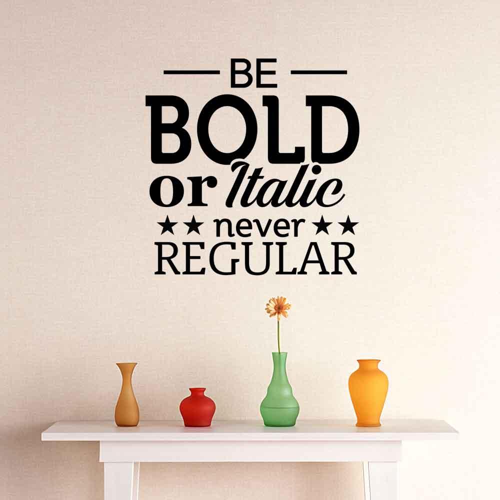 Adesivo de Parede Be Bold or Italic Never Regular