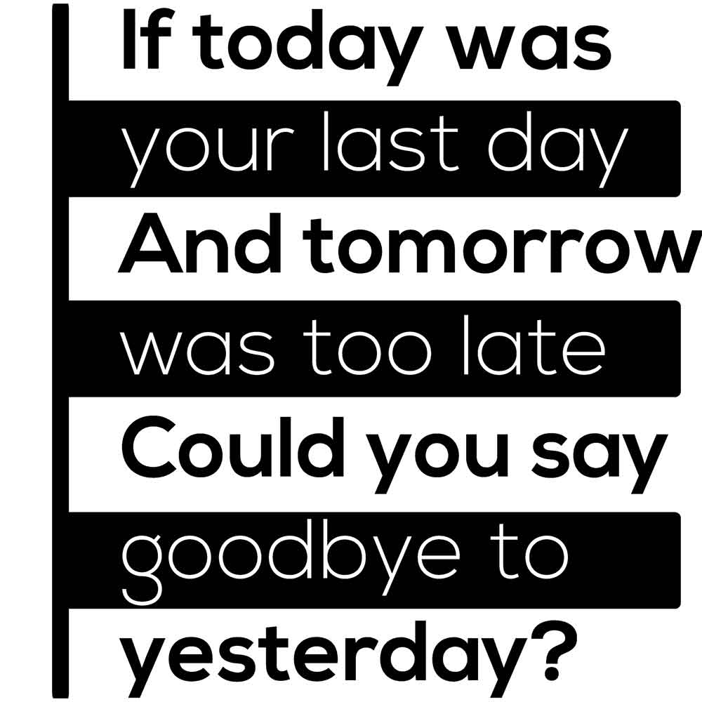Adesivo de Parede If Today Was Your Last Day