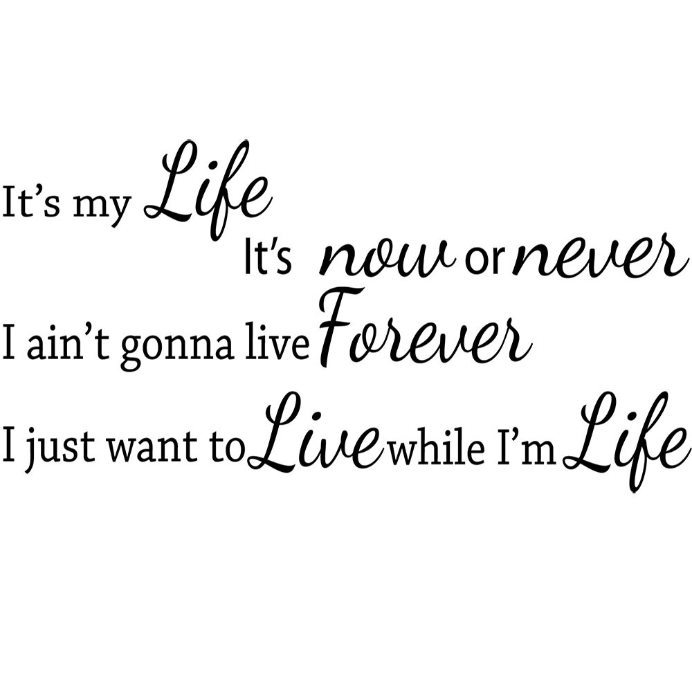 Adesivo de Parede Its my Life , Its Now or Never