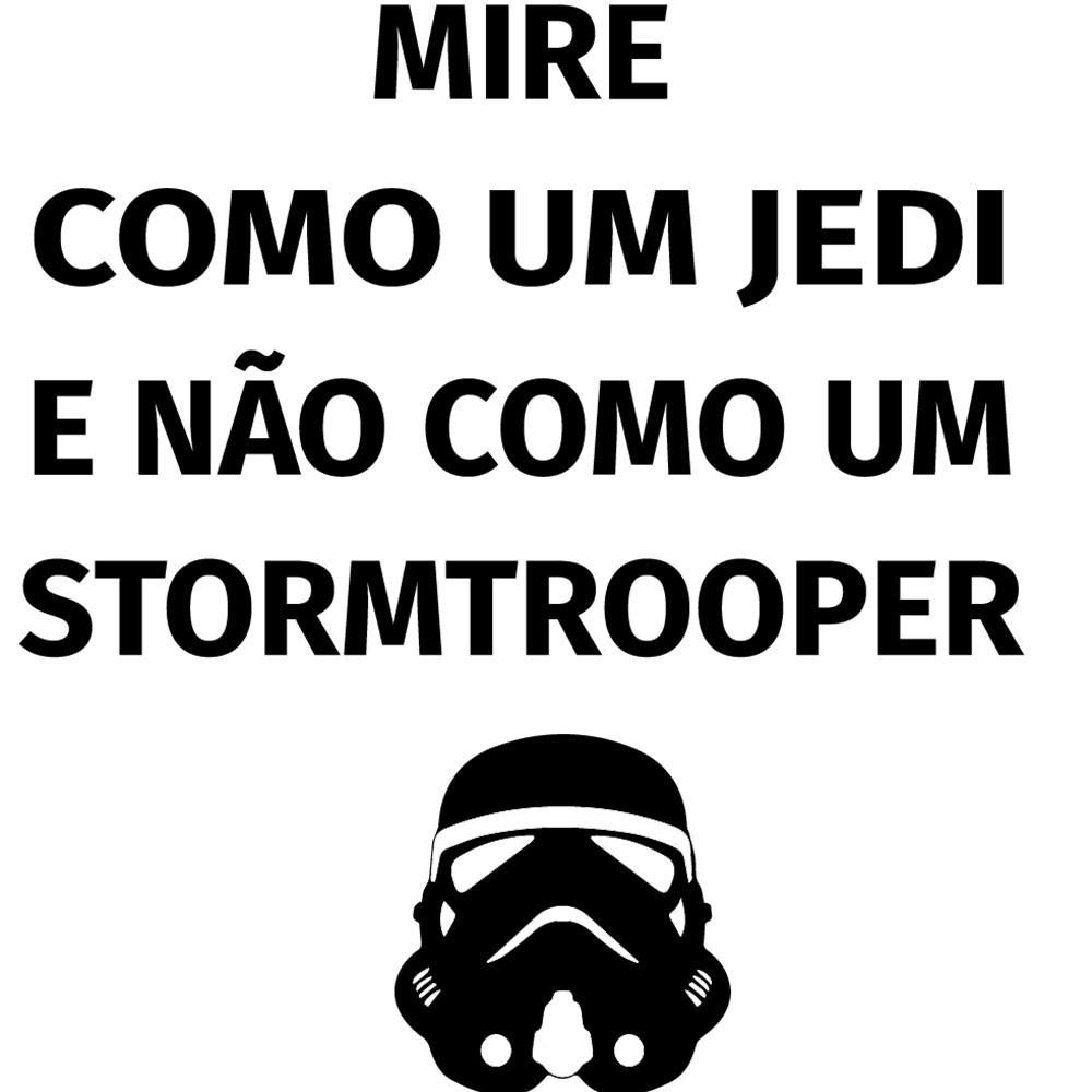 Adesivo de Parede Mire como Um Jedi e Não como um Stormtrooper