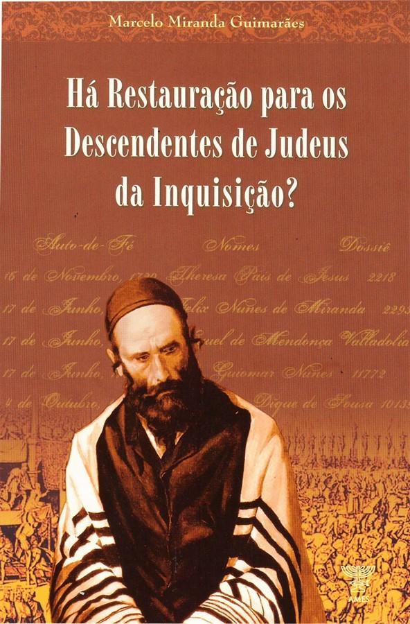 HA RESTAURACAO PARA OS DESCENDENTES DE JUDEUS DA HIST. DA INQUISICAO