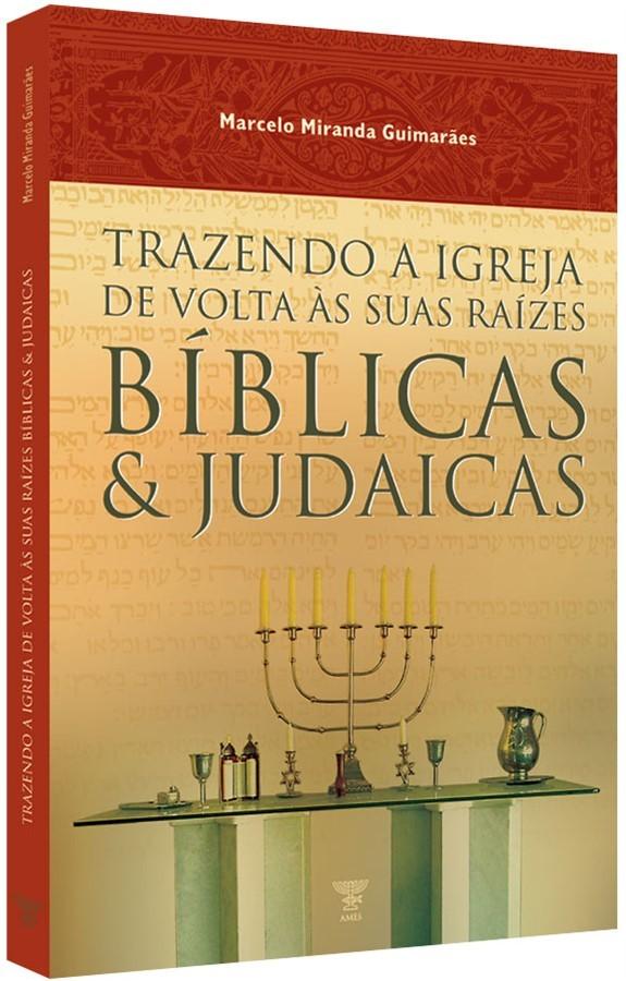 TRAZENDO A IGREJA DE VOLTA AS SUAS RAÍZES BÍBLICAS E JUDAICAS