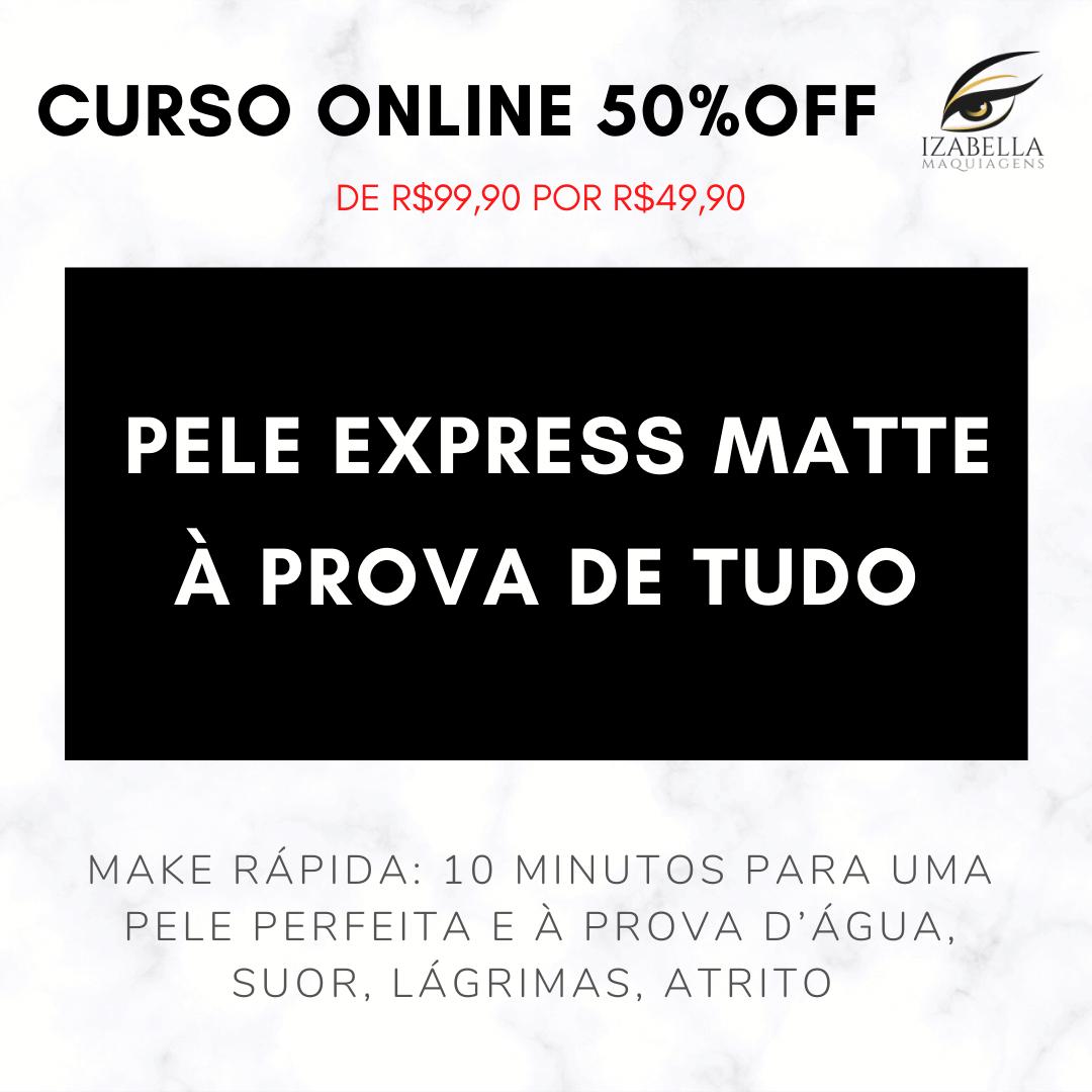 CURSO PELE EXPRESS MATTE - À PROVA DE TUDO