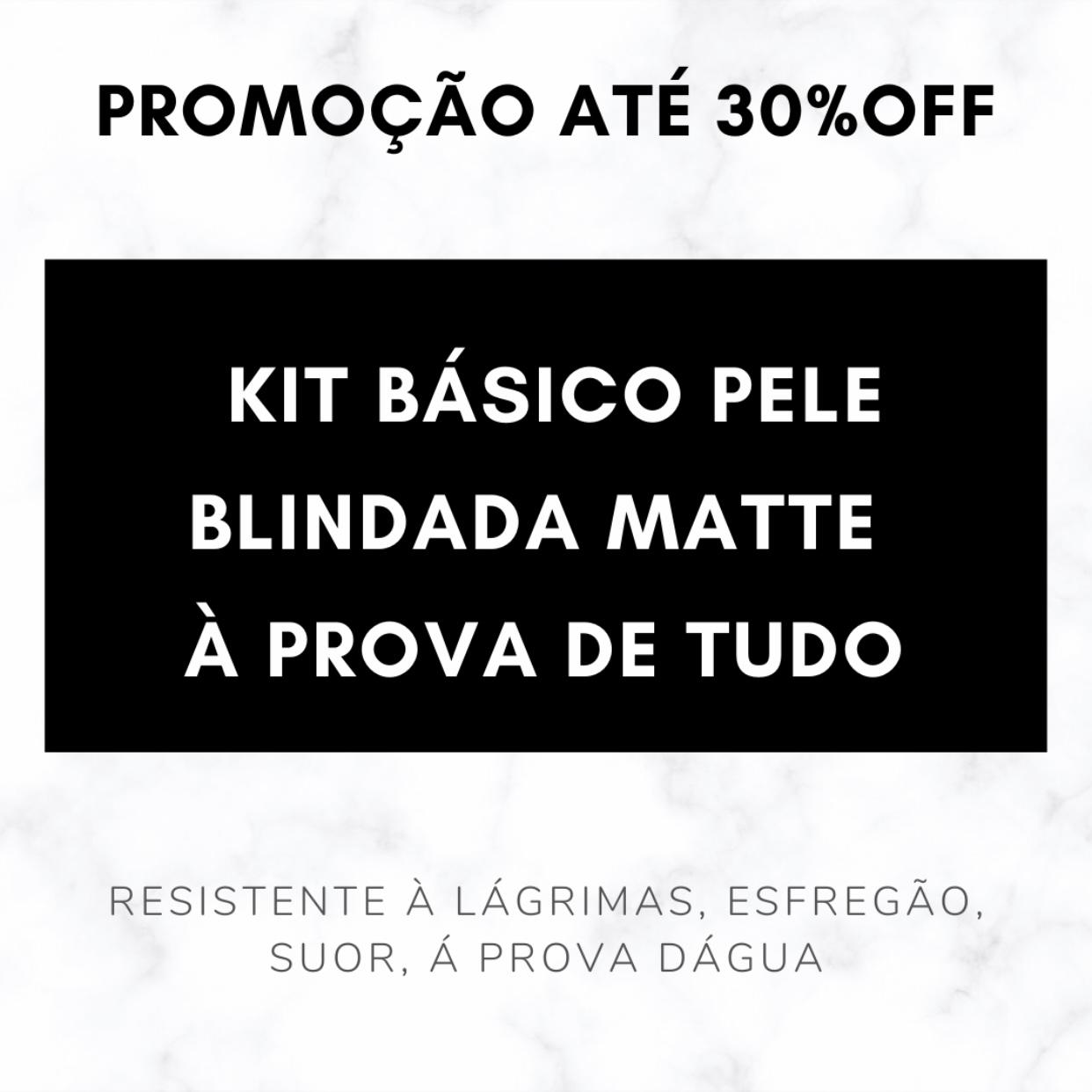 KIT BÁSICO - PELE BLINDADA MATTE À PROVA DE TUDO: RESISTENTE À LÁGRIMAS, ESFREGÃO, SUOR, À PROVA DÁGUA