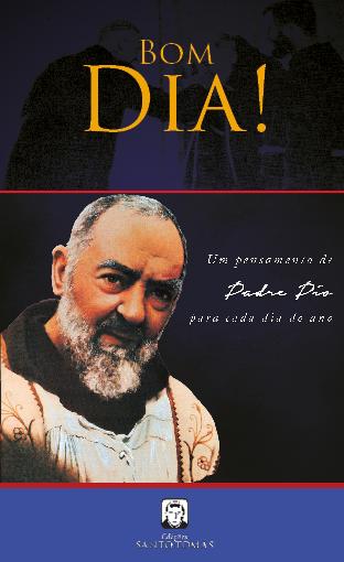 Bom dia! Um pensamento de Padre Pio para cada dia do ano