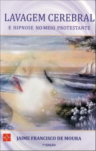 Lavagem Cerebral e Hiponose nos Cultos Protestantes