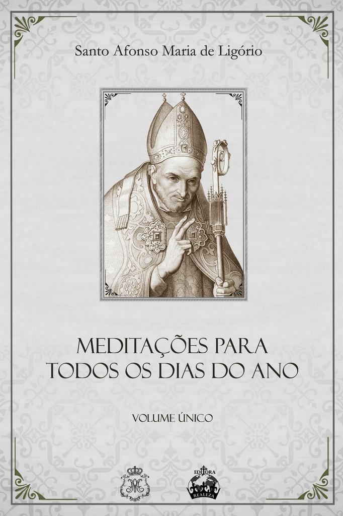 Meditações para Todos os dias do Ano - Santo Anfonso Maria de Ligório - Volume Único