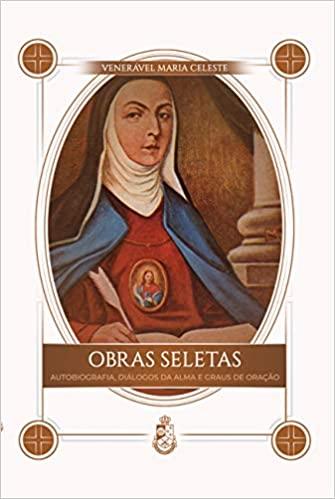 Obras Seletas - Autobiografia, diálogos da alma e graus de oração