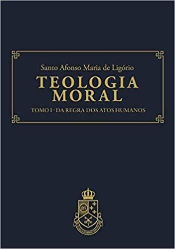 Teologia Moral - Tomo I - Da Regra dos Atos Humanos
