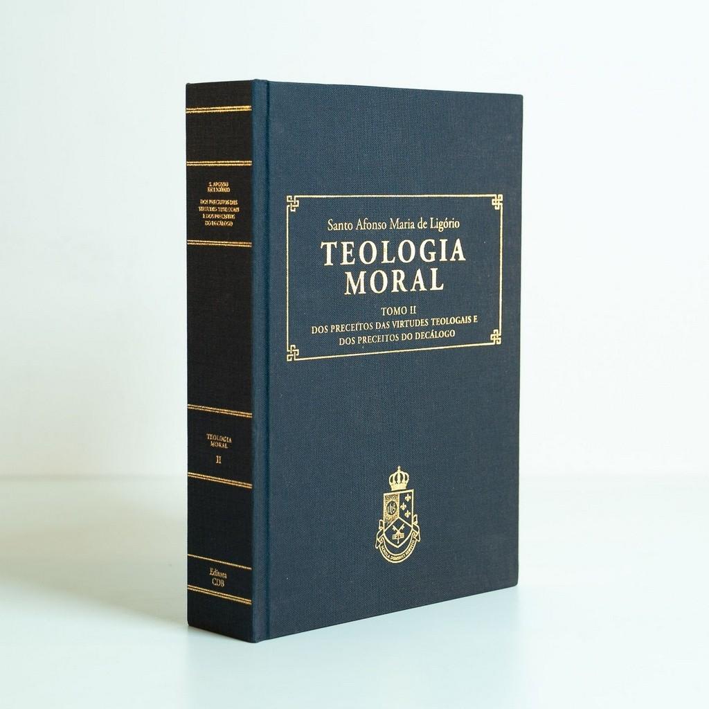Teologia Moral - Tomo II - Dos Preceitos das Virtudes Teologais e dos Preceitos do Decálogo