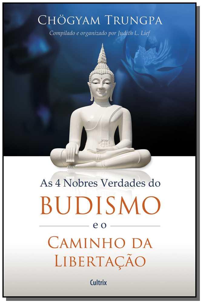 4 NOBRES VERD. DO BUDISMO E CAMINHO DA LIBERTACAO
