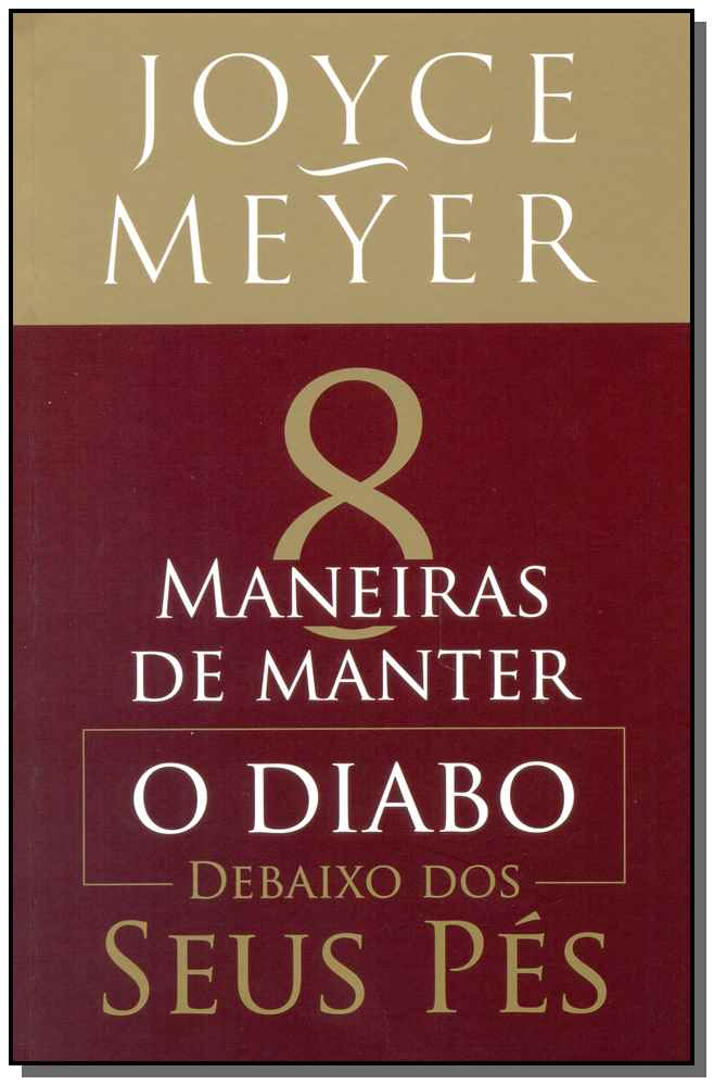 8 MANEIRAS DE MANTER O DIABO DEBAIXO DOS SEUS PES