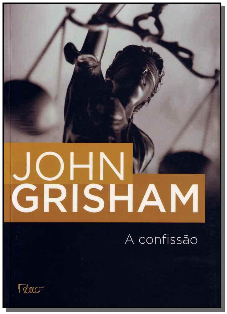 CONFISSAO, A - JOHN GRISHAM