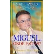 MIGUEL , ONDE ESTÁS?
