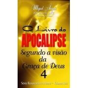 O APOCALIPSE SEGUNDO A VISÃO DA GRAÇA DE DEUS 04