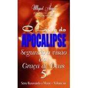 O APOCALIPSE SEGUNDO A VISÃO DA GRAÇA DE DEUS 05