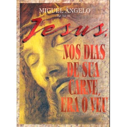 JESUS, NOS DIAS DE SUA CARNE, ERA O VÉU