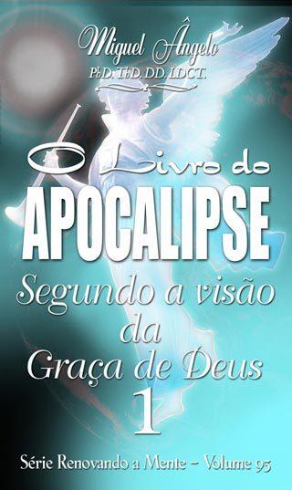O APOCALIPSE SEGUNDO A VISÃO DA GRAÇA DE DEUS 01