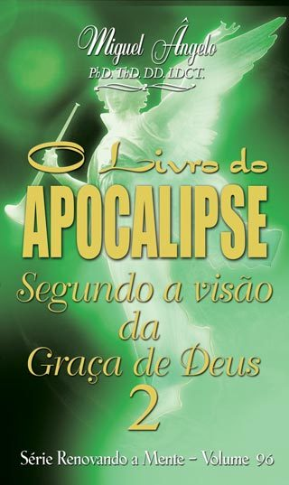 O APOCALIPSE SEGUNDO A VISÃO DA GRAÇA DE DEUS 02