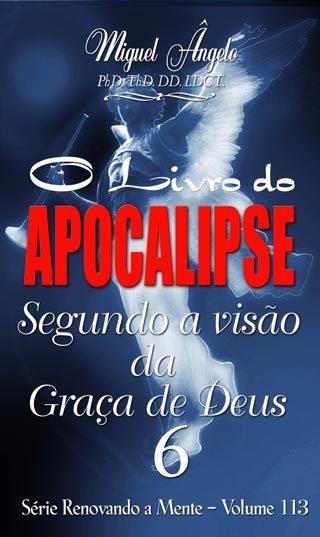 O APOCALIPSE SEGUNDO A VISÃO DA GRAÇA DE DEUS 06