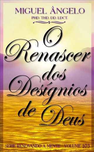 O RENASCER DOS DESÍGNIOS DE DEUS