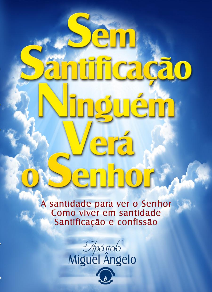 SEM SANTIFICAÇÃO NINGUÉM VERA O SENHOR