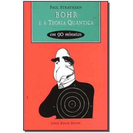 Bohr e a Teoria Quântica em 90 Minutos  - Coleção Cientistas em 90 Minutos