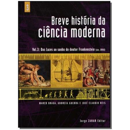 Breve História da Ciência Moderna Vol.3: das Luzes ao Sonho do Doutor Frankenstein