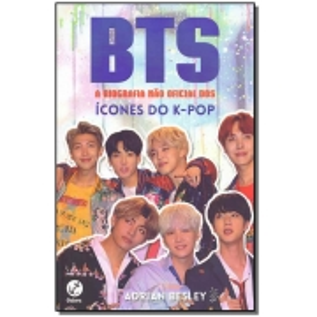BTS - A Biografia Não Oficial dos Ícones do K-pop