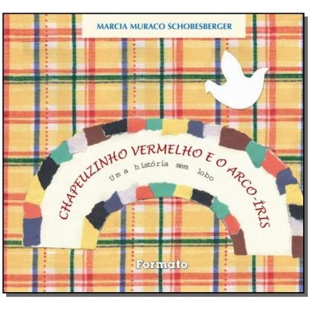 CHAPEUZINHO VERMELHO E O ARCO-ÍRIS - UMA HISTÓRIA SEM LOBO