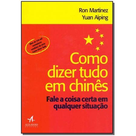 Como Dizer Tudo em Chinês - (Alta Books)
