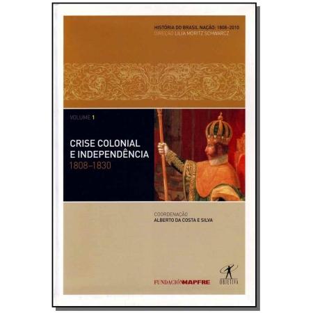 Crise Colonial e Independência - Vol.01 - ( 1808-1830 )