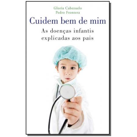 Cuidem Bem De Mim - As Doencas Infantis Explicadas